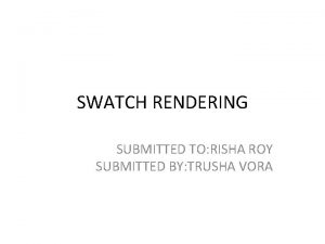 SWATCH RENDERING SUBMITTED TO RISHA ROY SUBMITTED BY