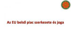 Az EU bels piac szerkezete s joga Bels