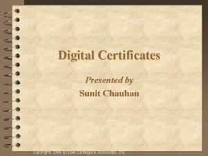 Digital Certificates Presented by Sunit Chauhan Copyright 1996