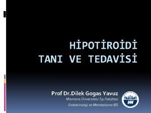 HPOTROD TANI VE TEDAVS Prof Dr Dilek Gogas