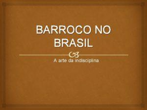 BARROCO NO BRASIL A arte da indisciplina Linha