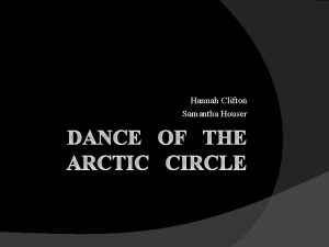 Hannah Clifton Samantha Houser DANCE OF THE ARCTIC