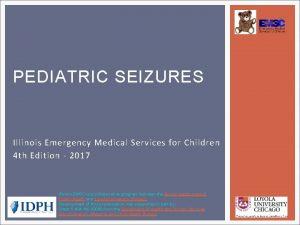 PEDIATRIC SEIZURES Illinois Emergency Medical Services for Children