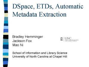 DSpace ETDs Automatic Metadata Extraction Bradley Hemminger Jackson