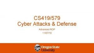 CS 419579 Cyber Attacks Defense Advanced ROP 110719