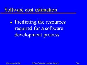 Software cost estimation l Predicting the resources required