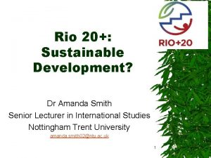 Rio 20 Sustainable Development Dr Amanda Smith Senior