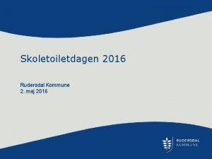 Skoletoiletdagen 2016 Rudersdal Kommune 2 maj 2016 Kommunallgens