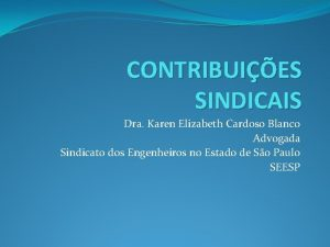 CONTRIBUIES SINDICAIS Dra Karen Elizabeth Cardoso Blanco Advogada