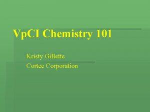 Vp CI Chemistry 101 Kristy Gillette Cortec Corporation