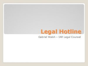 Legal Hotline Gabriel Walsh IAR Legal Counsel The