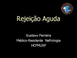 Rejeio Aguda Gustavo Ferreira MdicoResidente Nefrologia HCFMUSP Cronologia