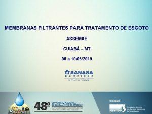 MEMBRANAS FILTRANTES PARA TRATAMENTO DE ESGOTO ASSEMAE CUIAB