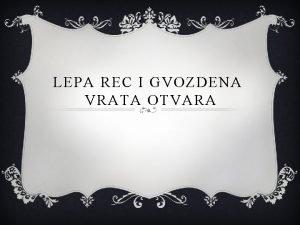LEPA REC I GVOZDENA VRATA OTVARA v Ako
