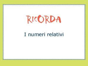 I numeri relativi I numeri relativi Un numero