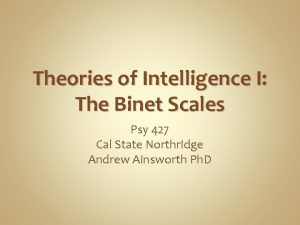 Theories of Intelligence I The Binet Scales Psy