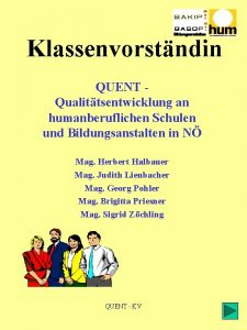 Klassenvorstndin QUENT Qualittsentwicklung an humanberuflichen Schulen und Bildungsanstalten