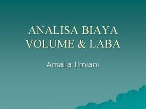 ANALISA BIAYA VOLUME LABA Amalia Ilmiani Tujuan Pembelajaran