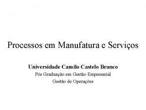 Processos em Manufatura e Servios Universidade Camilo Castelo