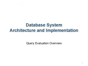 Database System Architecture and Implementation Query Evaluation Overview