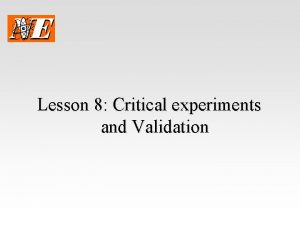 Lesson 8 Critical experiments and Validation Critical Experiments