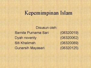 Kepemimpinan Islam Disusun oleh Sarnita Purnama Sari Dyah