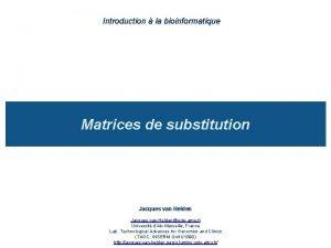 Introduction la bioinformatique Matrices de substitution Jacques van
