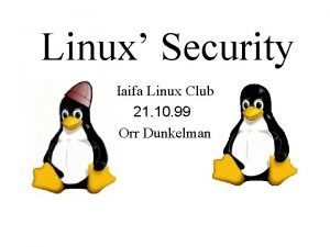 Linux Security Haifa Linux Club 21 10 99