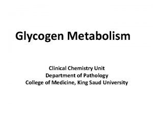 Glycogen Metabolism Clinical Chemistry Unit Department of Pathology