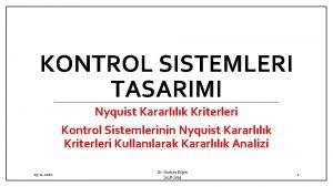 KONTROL SISTEMLERI TASARIMI Nyquist Kararllk Kriterleri Kontrol Sistemlerinin