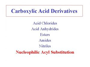 Carboxylic Acid Derivatives Acid Chlorides Acid Anhydrides Esters