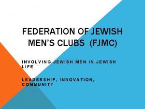 FEDERATION OF JEWISH MENS CLUBS FJMC INVOLVING JEWISH