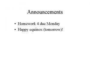 Announcements Homework 4 due Monday Happy equinox tomorrow