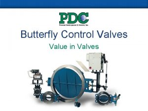 Butterfly Control Valves Value in Valves Our Capabilities