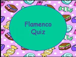 Flamenco Quiz Flamenco verdadero o falso Pregunta 1