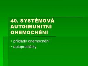 40 SYSTMOV AUTOIMUNITN ONEMOCNN pklady onemocnn autoprotiltky AUTOIMUNITN