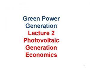 Green Power Generation Lecture 2 Photovoltaic Generation Economics