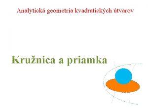 Analytick geometria kvadratickch tvarov Krunica a priamka Vzjomn