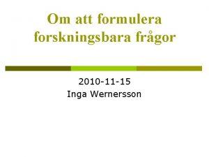 Om att formulera forskningsbara frgor 2010 11 15