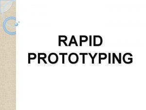 RAPID PROTOTYPING Rapid Prototyping RP is a technique