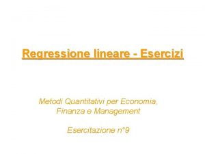 Regressione lineare Esercizi Metodi Quantitativi per Economia Finanza