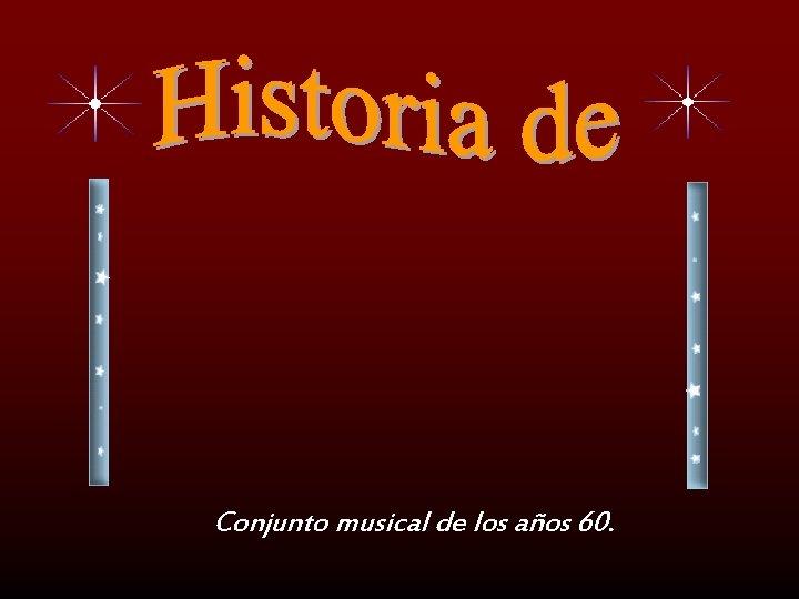 Conjunto musical de los aos 60 Conjunto musical
