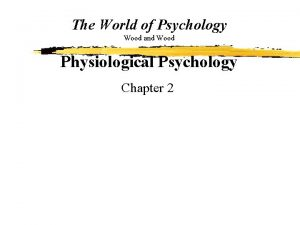 The World of Psychology Wood and Wood Physiological