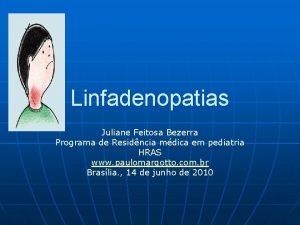 Linfadenopatias Juliane Feitosa Bezerra Programa de Residncia mdica