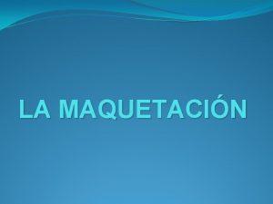 LA MAQUETACIN Definir un documento para la maquetacin
