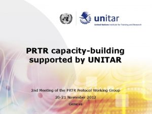 PRTR capacitybuilding supported by UNITAR 2 nd Meeting