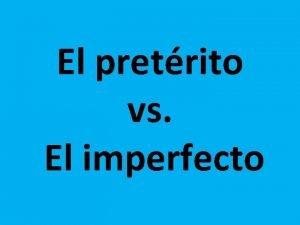 El pretrito vs El imperfecto El pretrito The