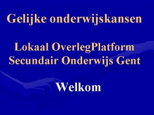 Gelijke onderwijskansen Lokaal Overleg Platform Secundair Onderwijs Gent