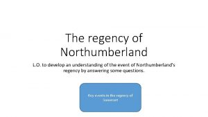 The regency of Northumberland L O to develop