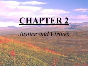 CHAPTER 2 Justice and Virtues Virtue Habitual and